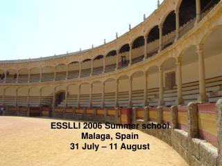 ESSLLI 2006 Summer school Malaga, Spain 31 July – 11 August