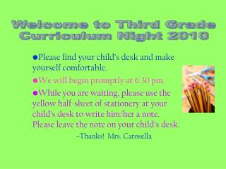 Please find your child's desk and make yourself comfortable.   We will begin promptly at 6:30 pm.