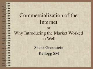 Commercialization of the Internet or Why Introducing the Market Worked so Well