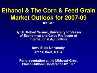 Ethanol & The Corn & Feed Grain Market Outlook for 2007-09 8/15/07