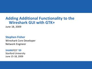 Adding Additional Functionality to the Wireshark GUI with GTK+ June 18, 2009 Stephen Fisher