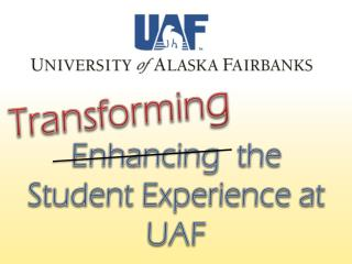 Enhancing  the Student Experience at UAF