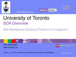 University of Toronto  SOA Overview IBM WebSphere Software Platform for Integration