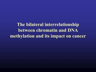 The bilateral interrelationship between chromatin and DNA methylation and its impact on cancer
