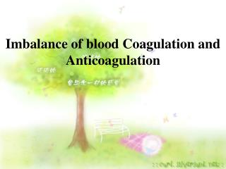 Imbalance of blood Coagulation and        Anticoagulation