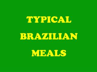 TYPICAL  BRAZILIAN  MEALS