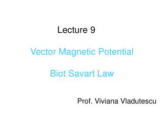 Lecture 9   Vector Magnetic Potential  Biot Savart Law