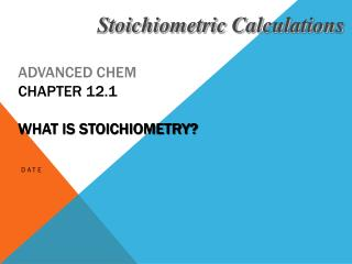 ADVANCED CHEM Chapter 12.1 What is Stoichiometry?