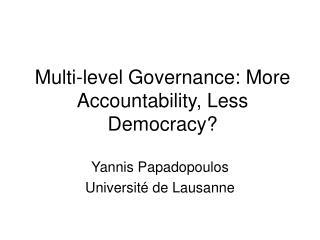 Multi-level Governance: More Accountability, Less Democracy?