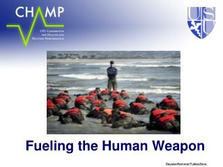 Fueling the Human Weapon