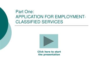 Part One: APPLICATION FOR EMPLOYMENT-CLASSIFIED SERVICES