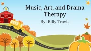 Music ,  Art ,  and Drama Therapy
