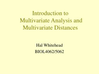 Introduction to  Multivariate Analysis and Multivariate Distances