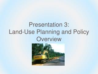 Presentation 3: Land-Use Planning and Policy Overview