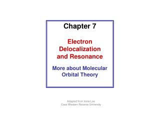 Chapter 7 Electron Delocalization and Resonance More about Molecular Orbital Theory