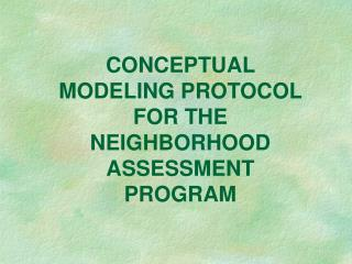 CONCEPTUAL MODELING PROTOCOL FOR THE  NEIGHBORHOOD ASSESSMENT PROGRAM
