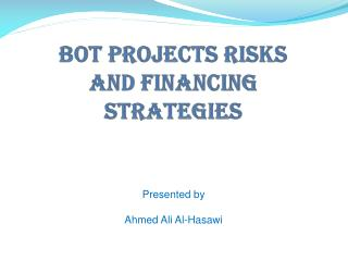 BOT PROJECTS RISKS  AND FINANCING  STRATEGIES