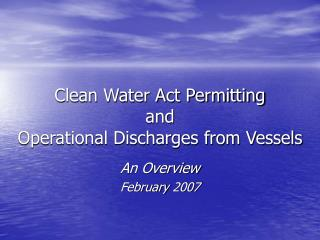 Clean Water Act Permitting  and Operational Discharges from Vessels