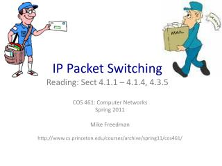 IP Packet Switching Reading: Sect 4.1.1 – 4.1.4, 4.3.5