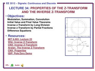 LECTURE 34:  PROPERTIES OF THE Z-TRANSFORM AND THE INVERSE Z-TRANSFORM