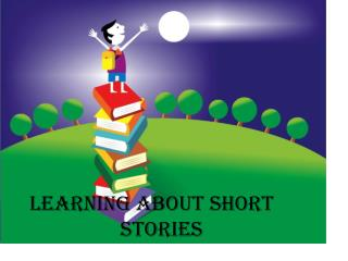 LEARNING ABOUT SHORT STORIES