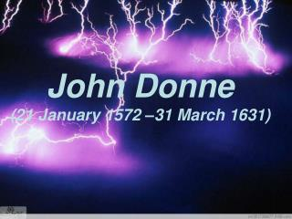 John Donne (21 January 1572 –31 March 1631)