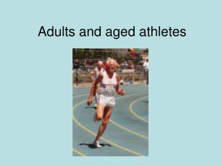 Adults and aged athletes