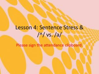 Lesson 4: Sentence Stress &  /^/ vs. /a/