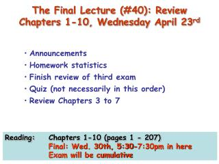 The Final Lecture (#40): Review Chapters 1-10, Wednesday April 23 rd