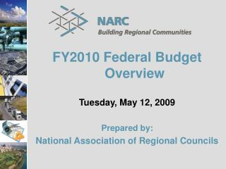 FY2010 Federal Budget Overview Tuesday, May 12, 2009 Prepared by: