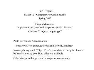 Quiz 1 Topics ECE6612 - Computer Network Security Spring 2013 These slides are in