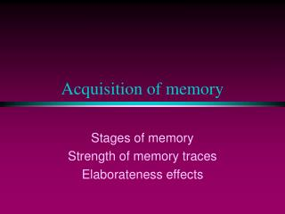 Acquisition of memory
