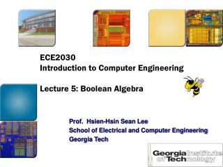 ECE2030  Introduction to Computer Engineering Lecture 5: Boolean Algebra