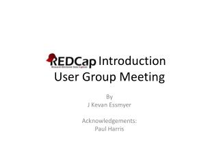 REDCap  Introduction User Group Meeting