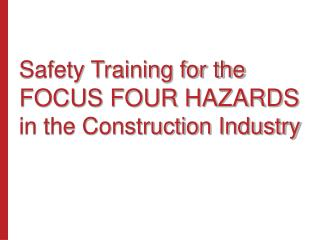 Safety Training for the FOCUS FOUR HAZARDS in the Construction Industry