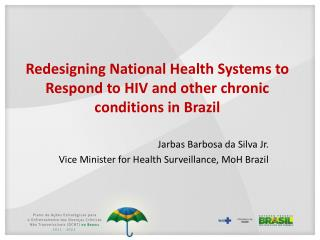 Redesigning National Health Systems to Respond to HIV and other chronic conditions in Brazil