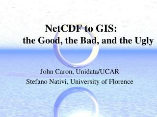 NetCDF to GIS:  the Good, the Bad, and the Ugly