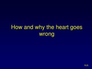 How and why the heart goes wrong