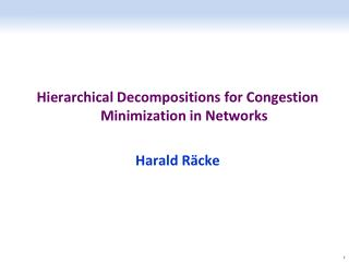Hierarchical Decompositions for Congestion Minimization in Networks  Harald R ä cke