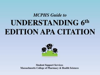 MCPHS Guide to  UNDERSTANDING  6 th  EDITION APA  CITATION