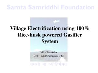 Village Electrification using 100 Rice-husk powered Gasifier System