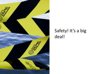 Safety! It's a big deal!