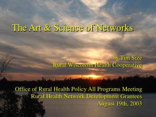 The Art & Science of Networks by Tim Size Rural Wisconsin Health Cooperative
