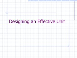 Designing an Effective Unit