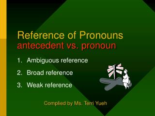 Reference of Pronouns antecedent vs. pronoun