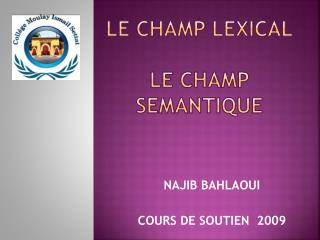 LE CHAMP LEXICAL LE CHAMP SEMANTIQUE