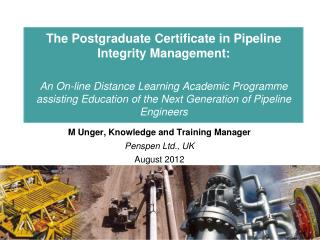 M Unger, Knowledge and Training Manager Penspen  Ltd., UK August 2012