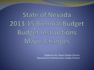 State of Nevada 2013-15 Biennial Budget Budget Instructions Major Changes