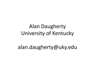 Alan Daugherty University of Kentucky alan.daugherty@uky