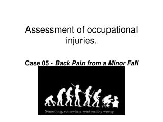 Assessment of occupational injuries. Case 05 -  Back Pain from a Minor Fall